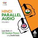 Hindi Parallel Audio - Learn Hindi with 501 Random Phrases using Parallel Audio - Volume 2 Audiobook