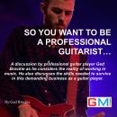 So You Want To Be A Professional Guitarist Audiobook