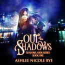 Out of the Shadows, Ashlee Nicole Bye