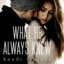 What He Always Knew (What He Doesn't Know Duet Book 2) Audiobook