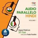Audio Parallelo Hindi - Impara l'hindi con 501 Frasi utilizzando l'Audio Parallelo - Volume 1 Audiobook