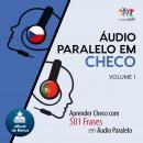 Audio Paralelo em Checo - Aprender Checo com 501 Frases em udio Paralelo - Volume 1 Audiobook