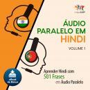 Audio Paralelo em Hindi - Aprender Hindi com 501 Frases em udio Paralelo - Volume 1 Audiobook