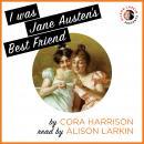 I Was Jane Austen's Best Friend Audiobook