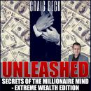 Unleashed: Secrets Of The Millionaire Mind - Extreme Wealth Edition, Craig Beck