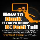 How to Dunk if You're Under 6 Feet Tall: 13 Proven Ways to Jump Higher and Drastically Increase Your Audiobook