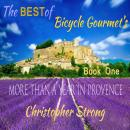 The Best of Bicycle Gourmet's - More Than a Year in Provence - Book One Audiobook
