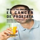58 Recetas Únicas para el Cáncer de Próstata Audiobook