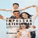42 Recetas De Comidas Para Impulsar La Fertilidad Audiobook