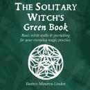 The solitary witch's green book: Basic witch spells & journaling for your everyday magic practice Audiobook
