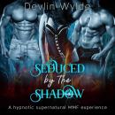 Seduced by the Shadow - A hypnotic erotica MMF fantasy Audiobook
