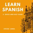 Learn Spanish: A Quick and Easy Guide Audiobook