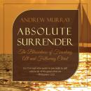 Absolute Surrender: The Blessedness of Forsaking All and Following Christ Audiobook