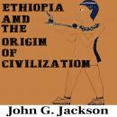 Ethiopia and the Origin of Civilization, John G. Jackson