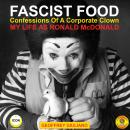 Fascist Food - Confessions of a Corporate Clown - My Life as Ronald McDonald, Geoffrey Giuliano