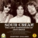 Sour Cream - the Lurid Confessions of Jack Bruce, Geoffrey Giuliano