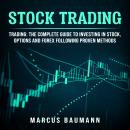 Stock Trading: Trading: The Complete Guide To Investing In Stocks, Options And Forex Following Prove Audiobook