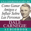 Cómo Ganar Amigos e Influir Sobre las Personas [How to Win Friends and Influence People] Audiobook