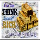 Can You Think Yourself Rich, Maximus Pierce
