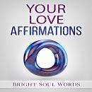 Your Love Affirmations, Bright Soul Words