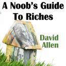 Noob's Guide To Riches, David Allen