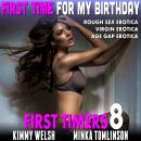 First Time for My Birthday : First Timers 8 (Rough Sex Erotica Virgin Erotica Age Gap Erotica) Audiobook