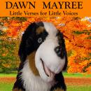 Little Verses for Little Voices, Dawn Mayree