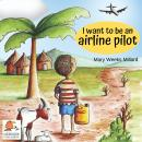 I Want to Be an Airline Pilot, Mary Weeks Millard