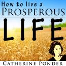 How to Live a Prosperous Life, Catherine Ponder