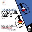 Tschechisch Parallel Audio - Einfach Tschechisch lernen mit 501 Sätzen in Parallel Audio - Teil 2 Audiobook