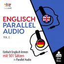 Englisch Parallel Audio - Einfach Englisch lernen mit 501 Sätzen in Parallel Audio - Teil 2 Audiobook