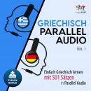 Griechisch Parallel Audio - Einfach Griechisch lernen mit 501 Sätzen in Parallel Audio - Teil 1 Audiobook