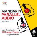Mandarin Parallel Audio - Learn Mandarin with 501 Random Phrases using Parallel Audio - Volume 2 Audiobook