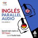 Inglés Parallel Audio - Aprende inglés rápido con 501 frases usando Parallel Audio - Volumen 2 Audiobook