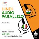 Audio Parallelo Hindi - Impara l'hindi con 501 Frasi utilizzando l'Audio Parallelo - Volume 2 Audiobook