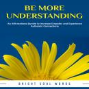 Be More Understanding: An Affirmations Bundle to Increase Empathy and Experience Authentic Connections, Bright Soul Words
