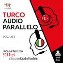 Audio Parallelo Turco - Impara il turco con 501 Frasi utilizzando l'Audio Parallelo - Volume 2 Audiobook