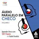 Áudio Paralelo em Checo - Aprender Checo com 501 Frases em Áudio Paralelo - Volume 2 Audiobook