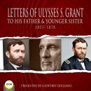Letter Of Ulysses S. Grant To His Father & Younger Sister 1857-1878, Ulysses S. Grant