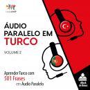 Áudio Paralelo em Turco - Aprender Turco com 501 Frases em Áudio Paralelo - Volume 2 Audiobook