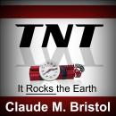 TNT - It Rocks the Earth, Claude M. Bristol