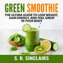 Green Smoothie: The Ultima Guide to Lose Weight, Gain Energy, and Feel Great in Your Body Audiobook