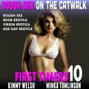 Rough Sex on The Catwalk : First Timers 10 (Rough Sex BDSM Erotica Virgin Erotica Age Gap Erotica), Kimmy Welsh