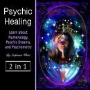Psychic healing: Learn about Numerology, Psychic Dreams, and Psychometry Audiobook