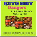 Keto Diet Dangers - A Nutritional Doctor's Wake Up Call, Phillip Osmond Clark N.D.