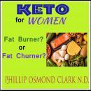 Keto For Women - Fat Burner? or Fat Churner? Audiobook