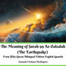 The Meaning of Surah 99 Az-Zalzalah (The Earthquake) From Holy Quran Bilingual Edition English Spani Audiobook