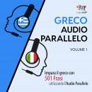 Audio Parallelo Greco - Impara il greco con 501 Frasi utilizzando l'Audio Parallelo - Volume 1 Audiobook