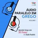 Áudio Paralelo em Grego - Aprender Grego com 501 Frases em Áudio Paralelo - Volume 1 Audiobook