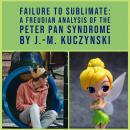 Failure to Sublimate: A Freudian Analysis of the Peter Pan Syndrome, J.-M. Kuczynski